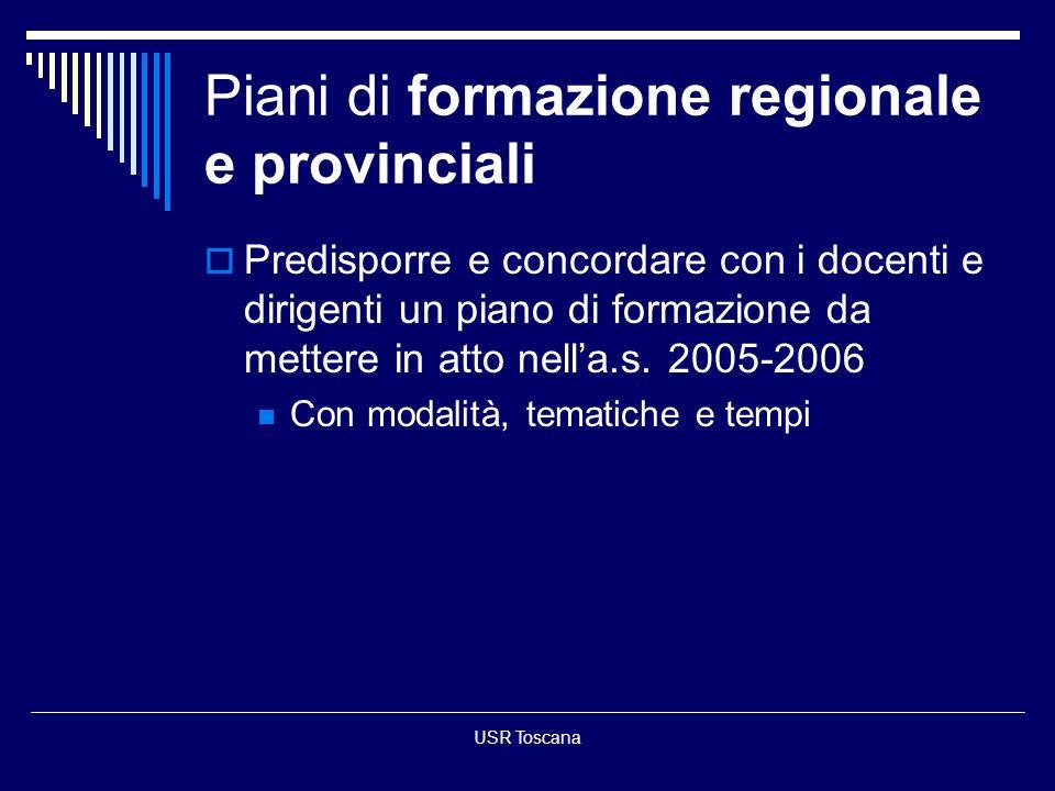 USR Toscana Piani di formazione regionale e provinciali Predisporre e concordare con i docenti e dirigenti un piano di formazione da mettere in atto n