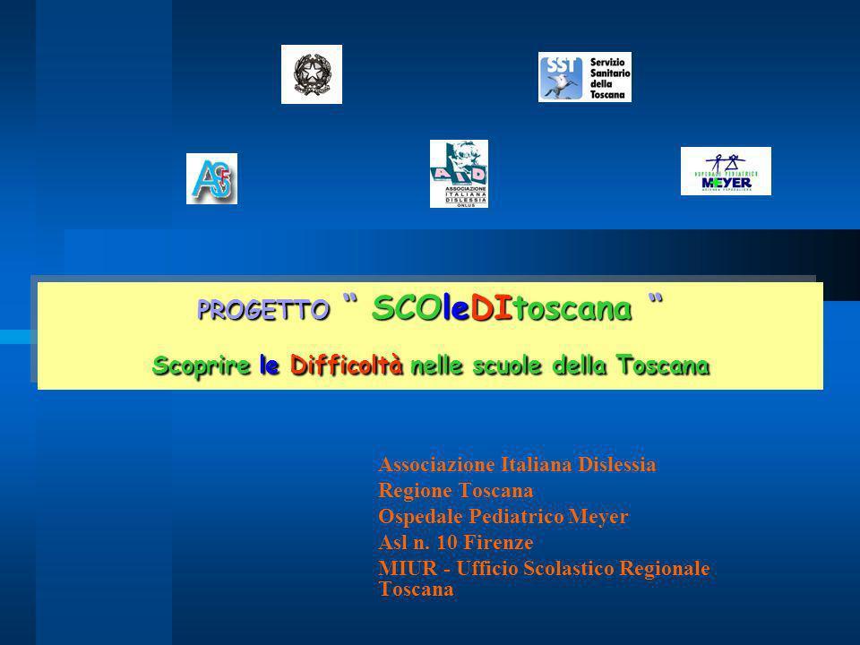 PROGETTO SCOleDItoscana Scoprire le Difficoltà nelle scuole della Toscana Associazione Italiana Dislessia Regione Toscana Ospedale Pediatrico Meyer As