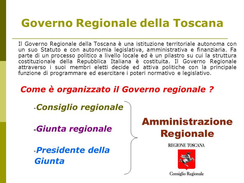 Governo Regionale della Toscana Il Governo Regionale della Toscana è una istituzione territoriale autonoma con un suo Statuto e con autonomia legislat