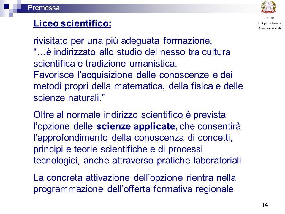 14 Liceo scientifico: rivisitato per una più adeguata formazione, …è indirizzato allo studio del nesso tra cultura scientifica e tradizione umanistica