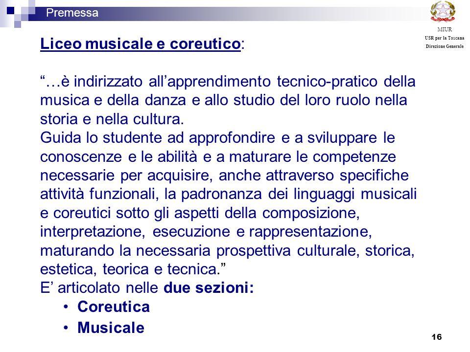 16 Premessa MIUR USR per la Toscana Direzione Generale Liceo musicale e coreutico: …è indirizzato allapprendimento tecnico-pratico della musica e dell