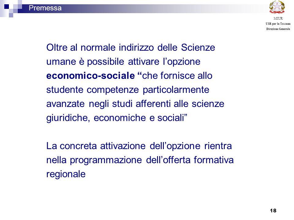 18 Premessa MIUR USR per la Toscana Direzione Generale Oltre al normale indirizzo delle Scienze umane è possibile attivare lopzione economico-sociale