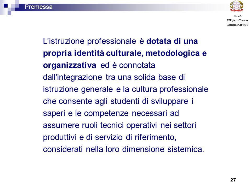 27 Listruzione professionale è dotata di una propria identità culturale, metodologica e organizzativa ed è connotata dall'integrazione tra una solida