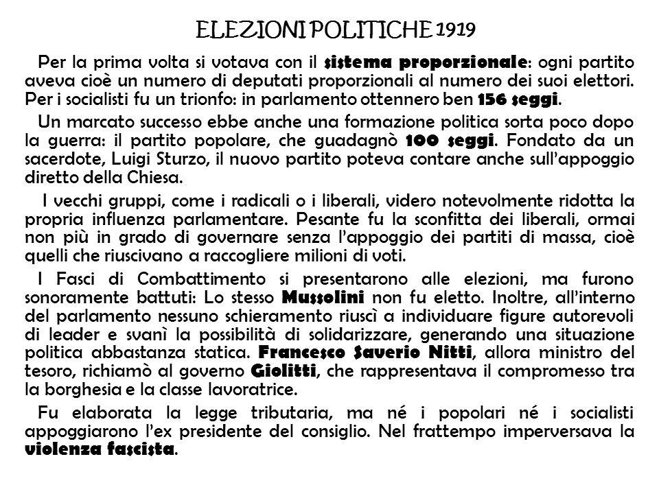 ELEZIONI POLITICHE 1919 Per la prima volta si votava con il sistema proporzionale : ogni partito aveva cioè un numero di deputati proporzionali al num