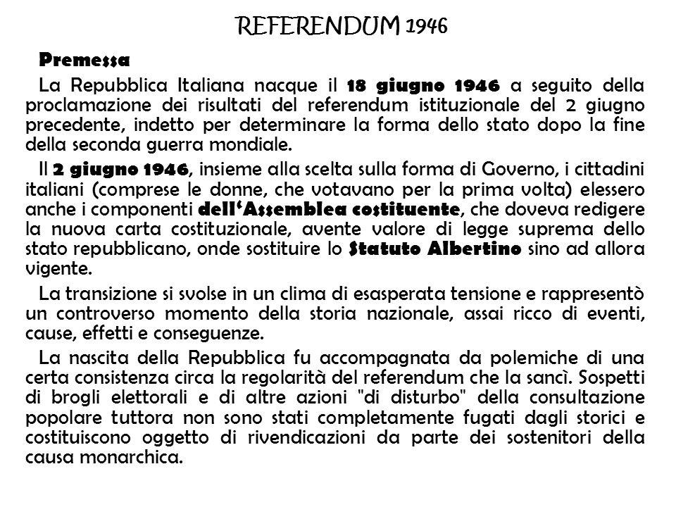 REFERENDUM 1946 Premessa La Repubblica Italiana nacque il 18 giugno 1946 a seguito della proclamazione dei risultati del referendum istituzionale del