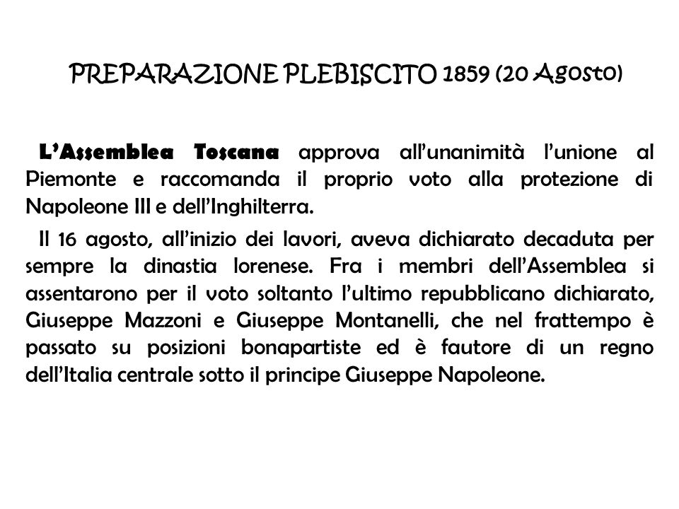 PREPARAZIONE PLEBISCITO 1859 (20 Agosto) LAssemblea Toscana approva allunanimità lunione al Piemonte e raccomanda il proprio voto alla protezione di N