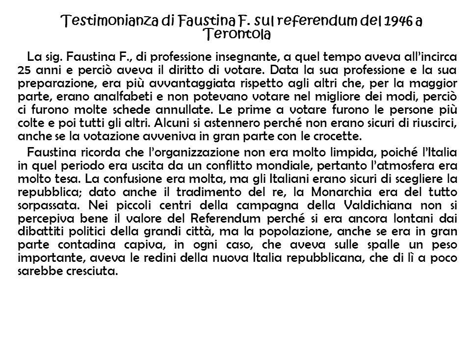 Testimonianza di Faustina F. sul referendum del 1946 a Terontola La sig. Faustina F., di professione insegnante, a quel tempo aveva allincirca 25 anni
