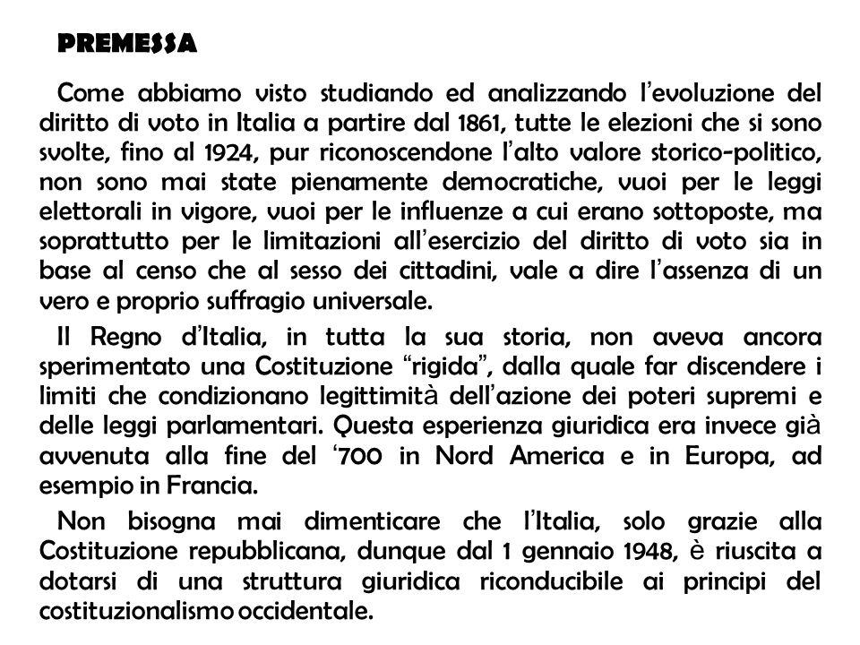 PREMESSA Come abbiamo visto studiando ed analizzando l evoluzione del diritto di voto in Italia a partire dal 1861, tutte le elezioni che si sono svol