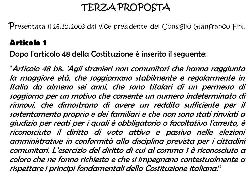 TERZA PROPOSTA P resentata il 16.10.2003 dal vice presidente del Consiglio Gianfranco Fini. Articolo 1 Dopo l'articolo 48 della Costituzione è inserit
