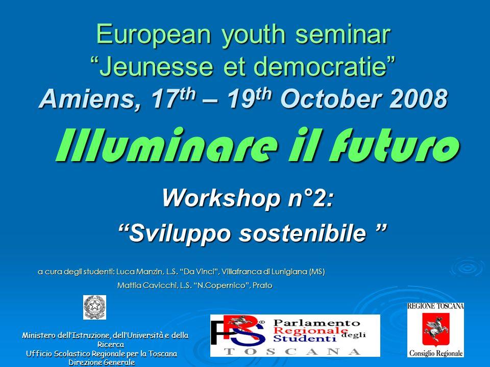 Illuminare il futuro European youth seminar Jeunesse et democratie Amiens, 17 th – 19 th October 2008 Ministero dellIstruzione, dellUniversità e della