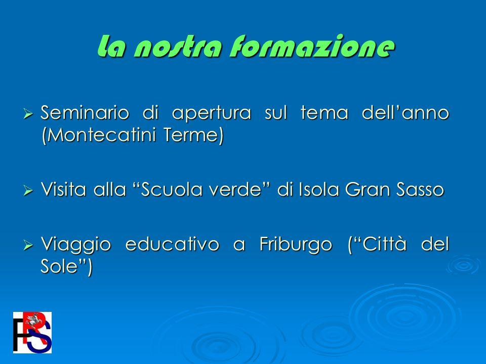 La nostra formazione Seminario di apertura sul tema dellanno (Montecatini Terme) Seminario di apertura sul tema dellanno (Montecatini Terme) Visita al