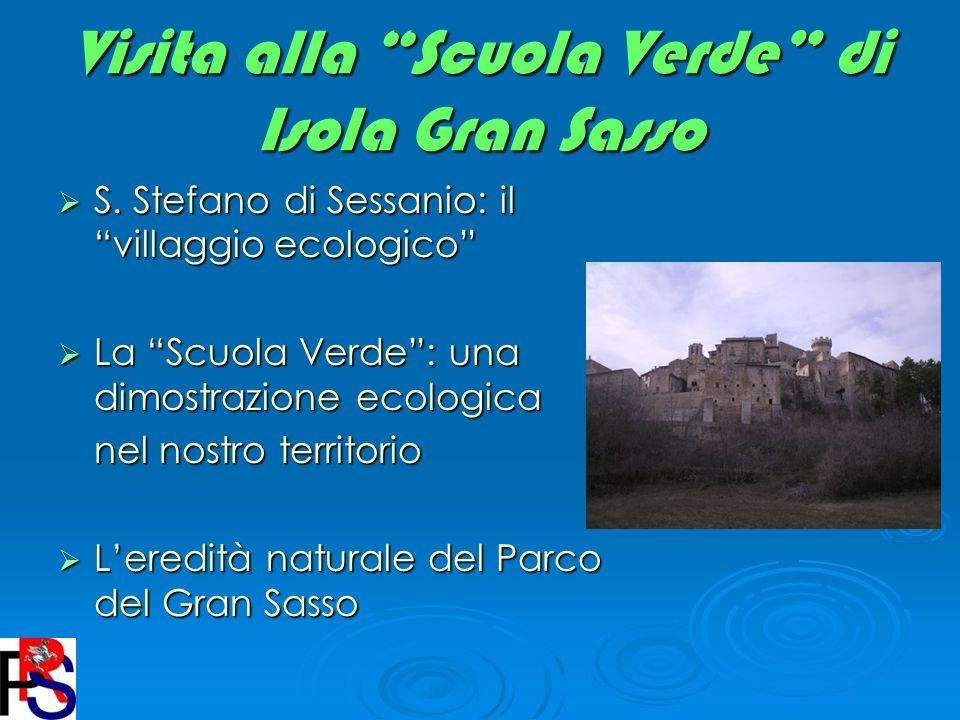 Visita alla Scuola Verde di Isola Gran Sasso S. Stefano di Sessanio: il villaggio ecologico S. Stefano di Sessanio: il villaggio ecologico La Scuola V
