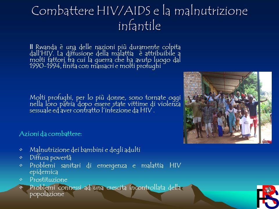 Combattere HIV/AIDS e la malnutrizione infantile Il Rwanda è una delle nazioni più duramente colpita dallHIV. La diffusione della malattia è attribuib