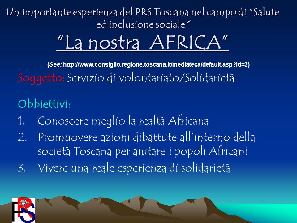 Un importante esperienza del PRS Toscana nel campo di Salute ed inclusione sociale La nostra AFRICA (See: http://www.consiglio.regione.toscana.it/medi