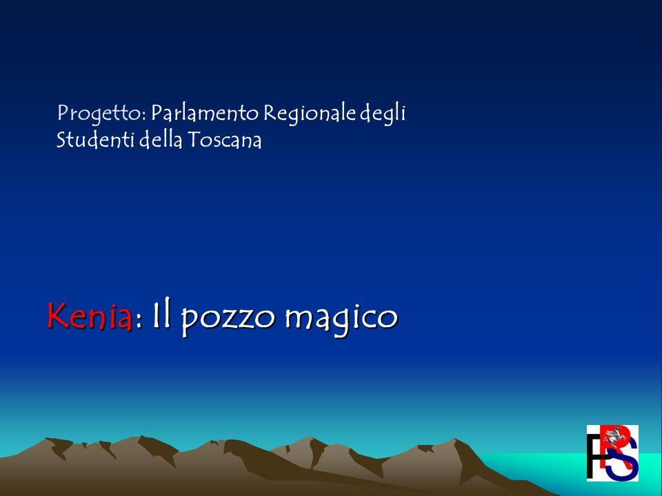 Kenia: Il pozzo magico Progetto: Parlamento Regionale degli Studenti della Toscana