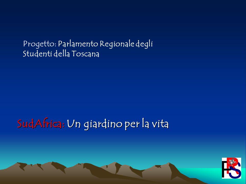 SudAfrica: Un giardino per la vita Progetto: Parlamento Regionale degli Studenti della Toscana