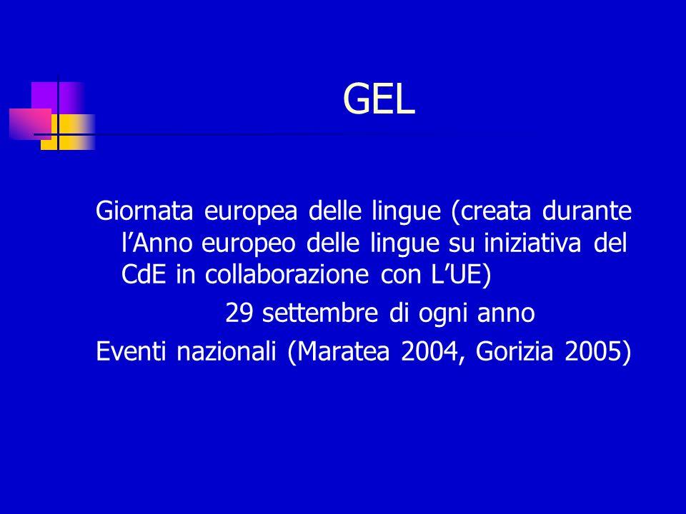 GEL Giornata europea delle lingue (creata durante lAnno europeo delle lingue su iniziativa del CdE in collaborazione con LUE) 29 settembre di ogni anno Eventi nazionali (Maratea 2004, Gorizia 2005)