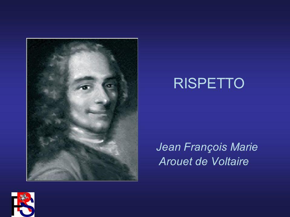 RISPETTO Jean François Marie Arouet de Voltaire
