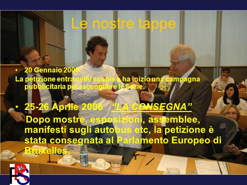 Le nostre tappe 20 Gennaio 2006 La petizione entra nelle scuole e ha inizio una campagna pubblicitaria per raccogliere le firme.