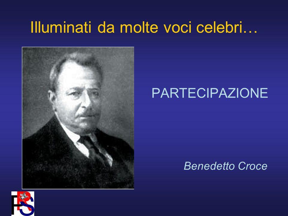 Illuminati da molte voci celebri… PARTECIPAZIONE Benedetto Croce
