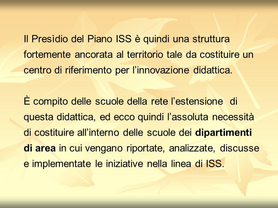 Il Presìdio del Piano ISS è quindi una struttura fortemente ancorata al territorio tale da costituire un centro di riferimento per linnovazione didattica.