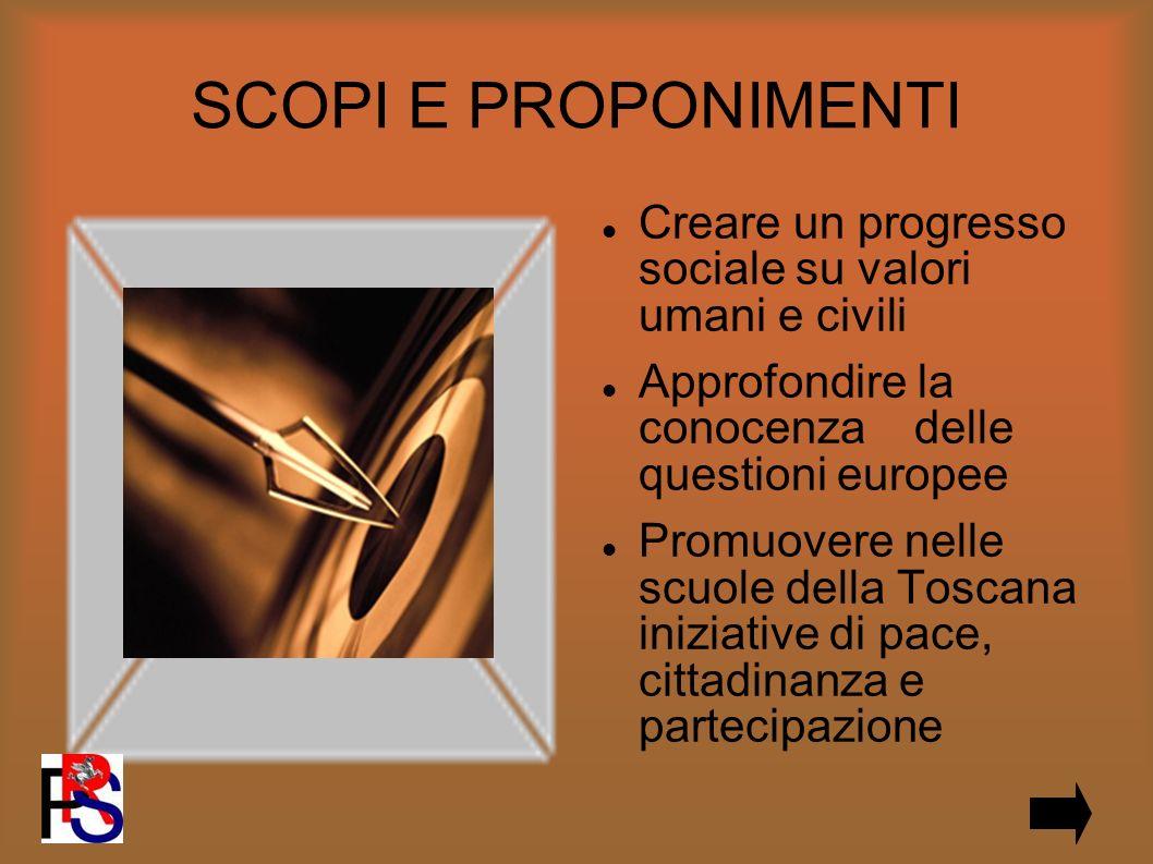 SCOPI E PROPONIMENTI Creare un progresso sociale su valori umani e civili Approfondire la conocenza delle questioni europee Promuovere nelle scuole della Toscana iniziative di pace, cittadinanza e partecipazione