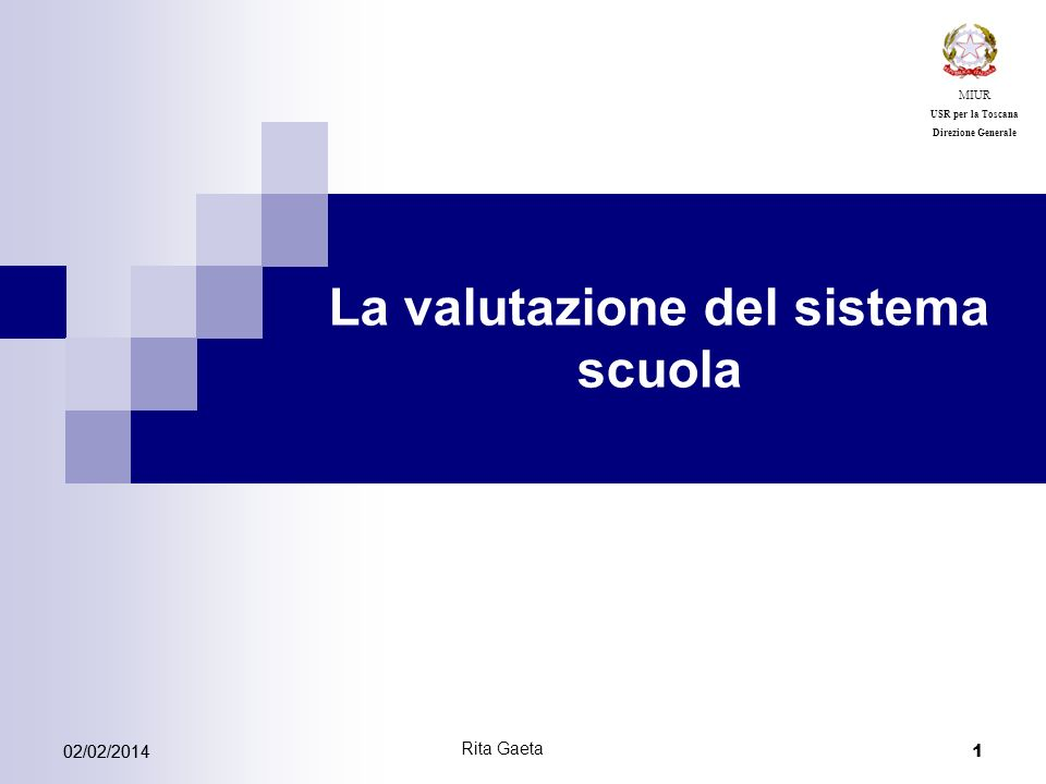 02/02/2014 1 La valutazione del sistema scuola MIUR USR per la Toscana Direzione Generale Rita Gaeta