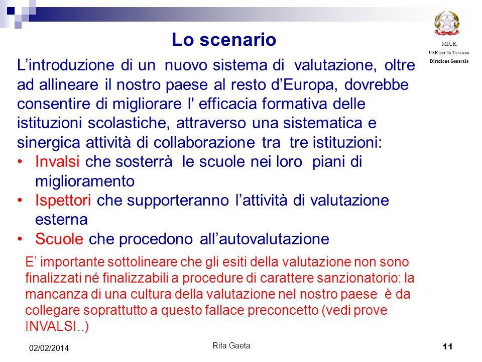 11 02/02/2014 MIUR USR per la Toscana Direzione Generale Rita Gaeta Lintroduzione di un nuovo sistema di valutazione, oltre ad allineare il nostro pae