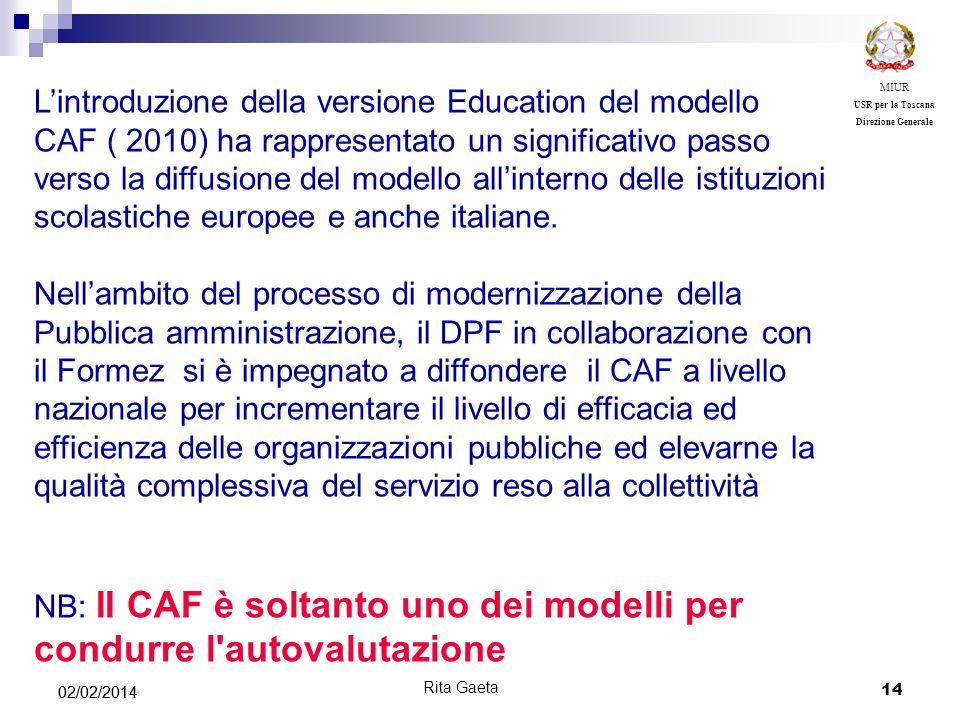 14 02/02/2014 MIUR USR per la Toscana Direzione Generale Rita Gaeta Lintroduzione della versione Education del modello CAF ( 2010) ha rappresentato un