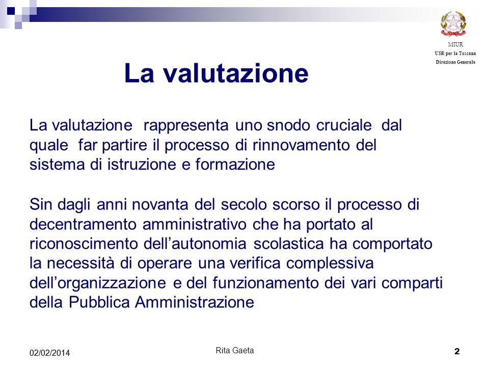 2 02/02/2014 MIUR USR per la Toscana Direzione Generale Rita Gaeta La valutazione rappresenta uno snodo cruciale dal quale far partire il processo di