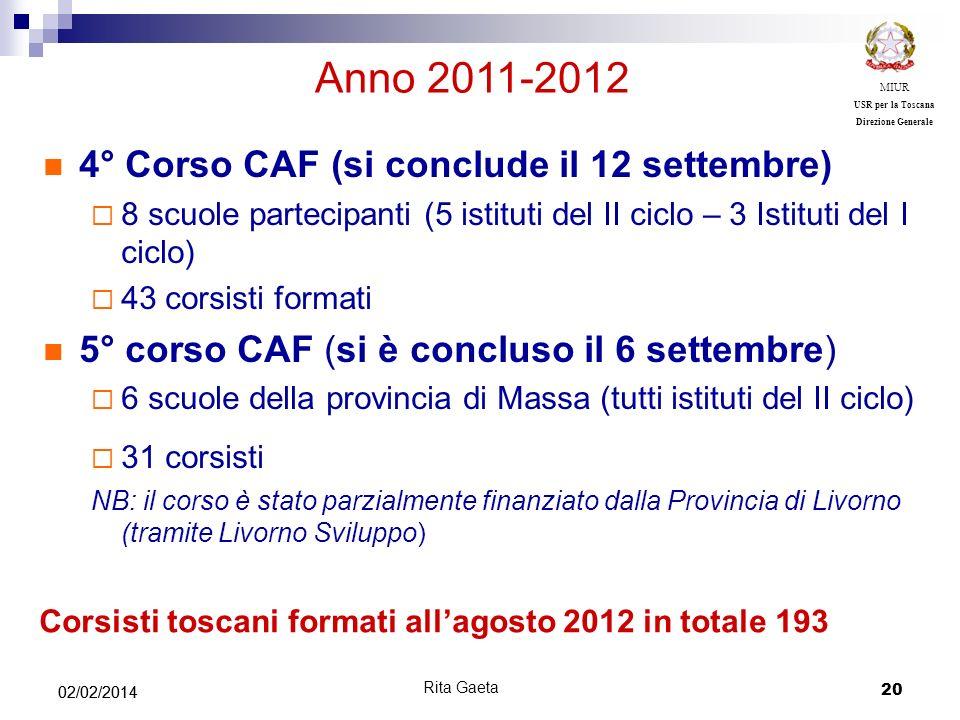 20 02/02/2014 MIUR USR per la Toscana Direzione Generale Anno 2011-2012 4° Corso CAF (si conclude il 12 settembre) 8 scuole partecipanti (5 istituti d