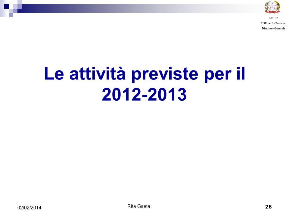 26 02/02/2014 MIUR USR per la Toscana Direzione Generale Le attività previste per il 2012-2013 Rita Gaeta