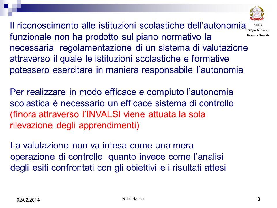 3 02/02/2014 MIUR USR per la Toscana Direzione Generale Rita Gaeta Il riconoscimento alle istituzioni scolastiche dellautonomia funzionale non ha prod