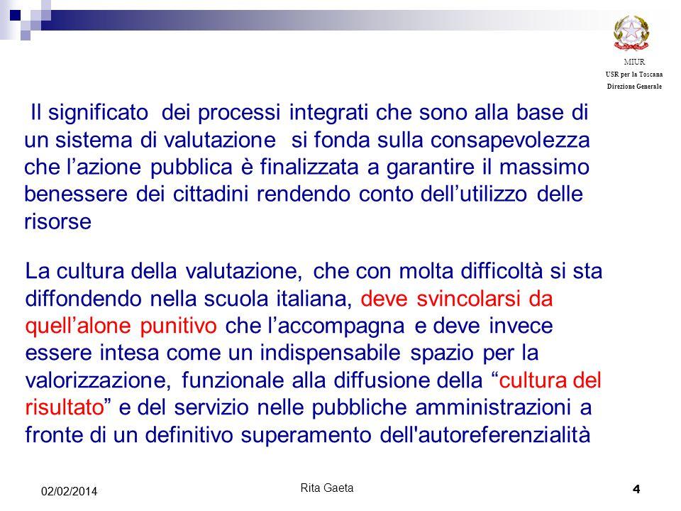 4 02/02/2014 MIUR USR per la Toscana Direzione Generale Rita Gaeta Il significato dei processi integrati che sono alla base di un sistema di valutazio