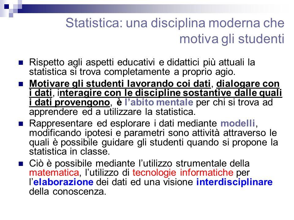Statistica: una disciplina moderna che motiva gli studenti Rispetto agli aspetti educativi e didattici più attuali la statistica si trova completament