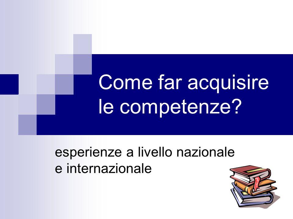 Come far acquisire le competenze? esperienze a livello nazionale e internazionale