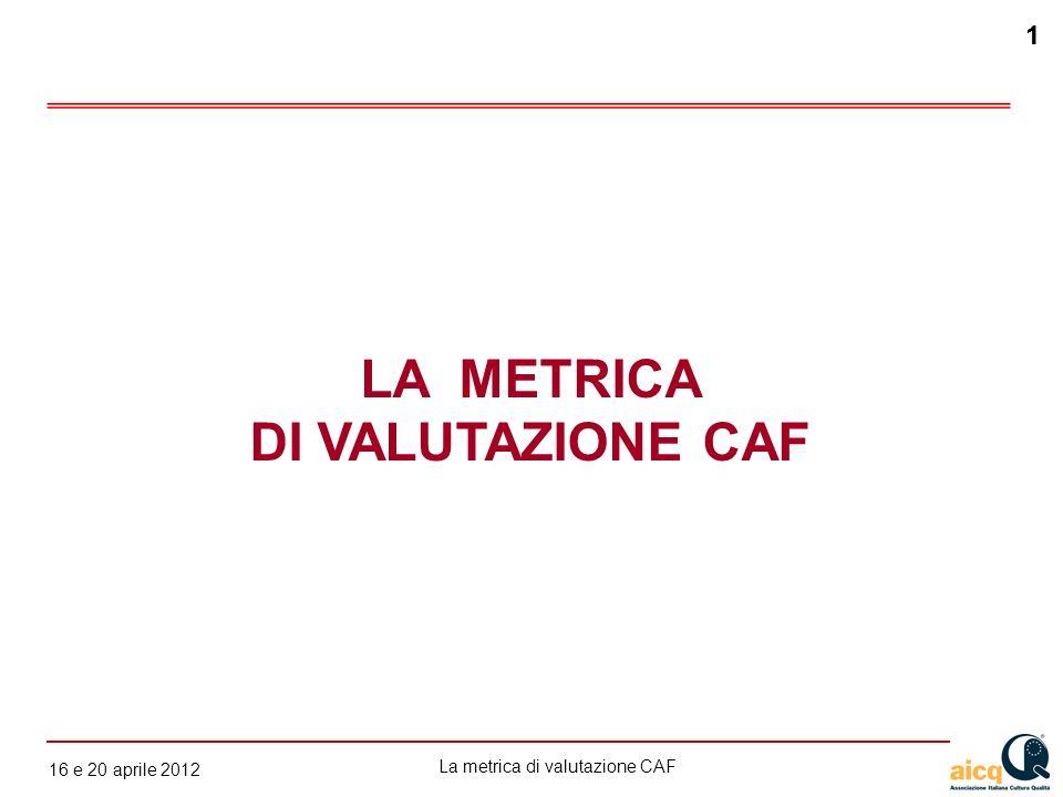 La metrica di valutazione CAF 12 gennaio 2010 1 16 e 20 aprile 2012 1 LA METRICA DI VALUTAZIONE CAF