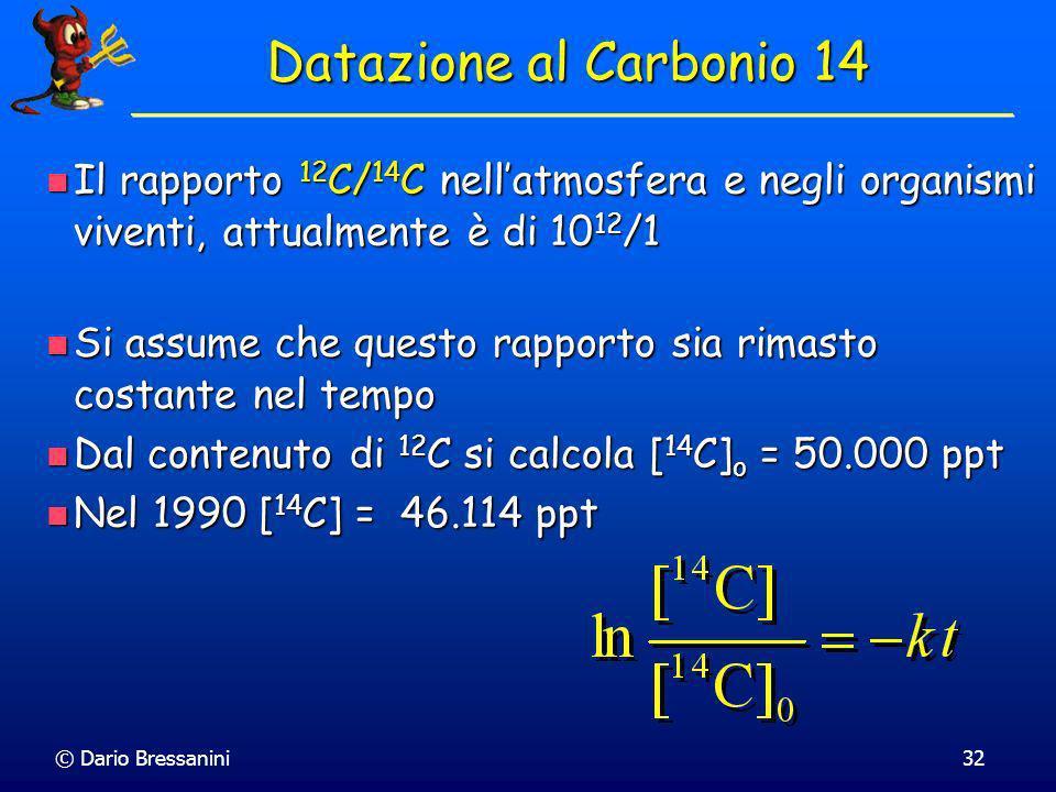 © Dario Bressanini31 Datazione al Carbonio 14 Calcoliamo la costante di velocità della reazione Calcoliamo la costante di velocità della reazione 14 C