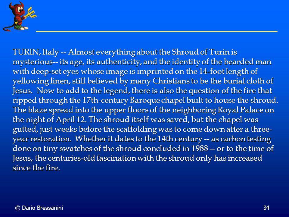© Dario Bressanini33 Quanto è Vecchia la Sindone? t = 668.6 anni Età della Sindone: 1990 - 669 = 1321 + 50 anni