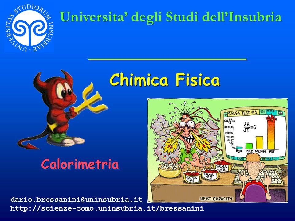 Chimica Fisica CalorimetriaCalorimetria Universita degli Studi dellInsubria dario.bressanini@uninsubria.it http://scienze-como.uninsubria.it/bressanin