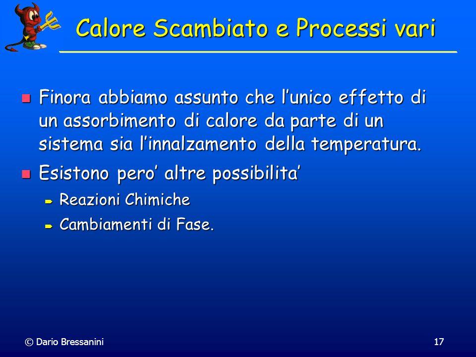 © Dario Bressanini17 Calore Scambiato e Processi vari Finora abbiamo assunto che lunico effetto di un assorbimento di calore da parte di un sistema si