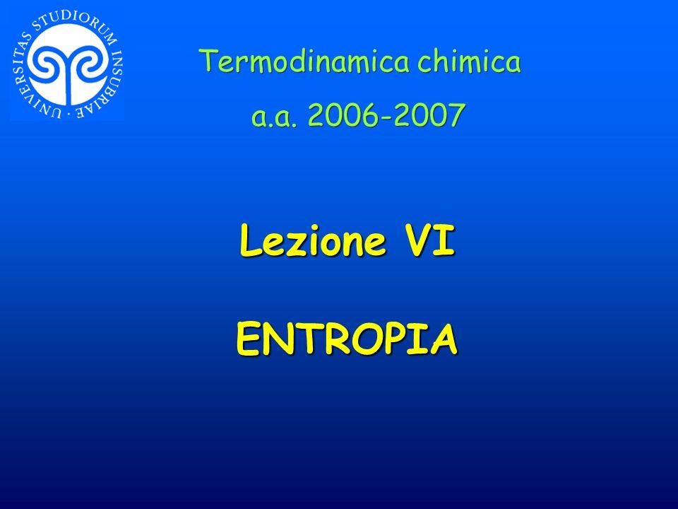 Lezione VI ENTROPIA Termodinamica chimica a.a. 2006-2007 Termodinamica chimica a.a. 2006-2007