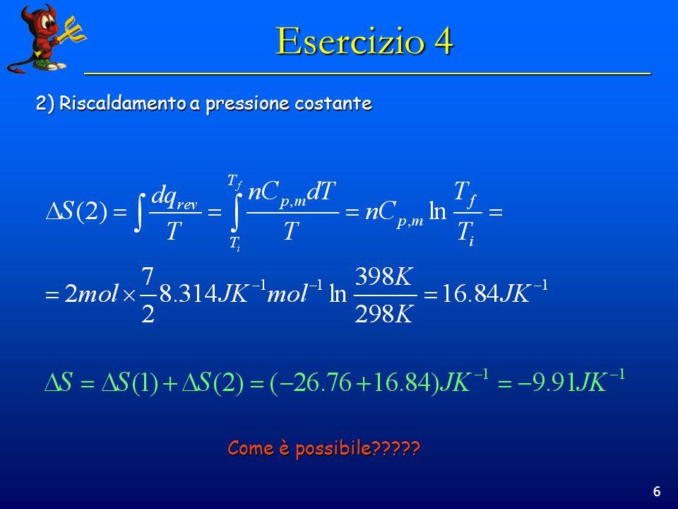 7 Esercizio 5 Un sistema viene sottoposto ad un processo in cui la variazione di entropia è +5.51 J K -1.