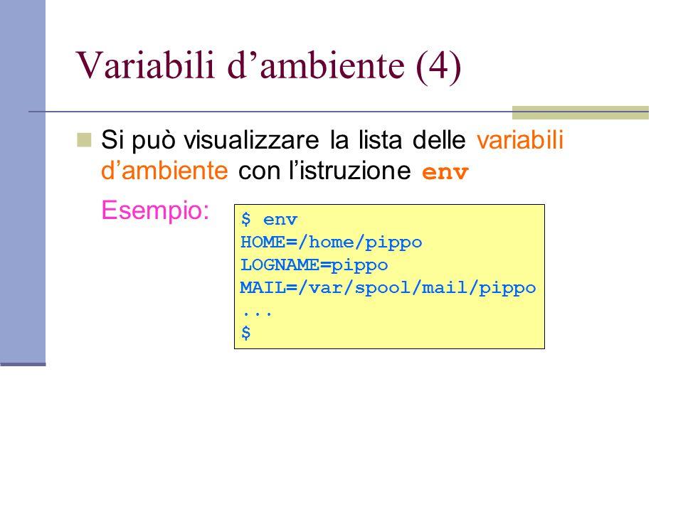 Variabili dambiente (4) Si può visualizzare la lista delle variabili dambiente con listruzione env Esempio: $ env HOME=/home/pippo LOGNAME=pippo MAIL=