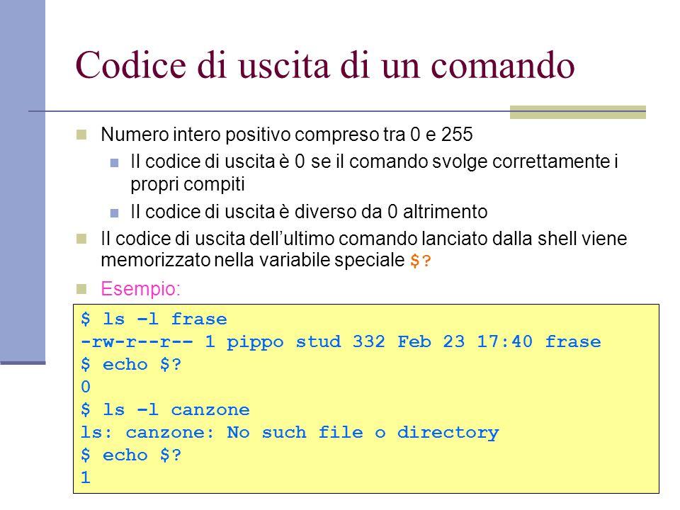 Codice di uscita di un comando Numero intero positivo compreso tra 0 e 255 Il codice di uscita è 0 se il comando svolge correttamente i propri compiti
