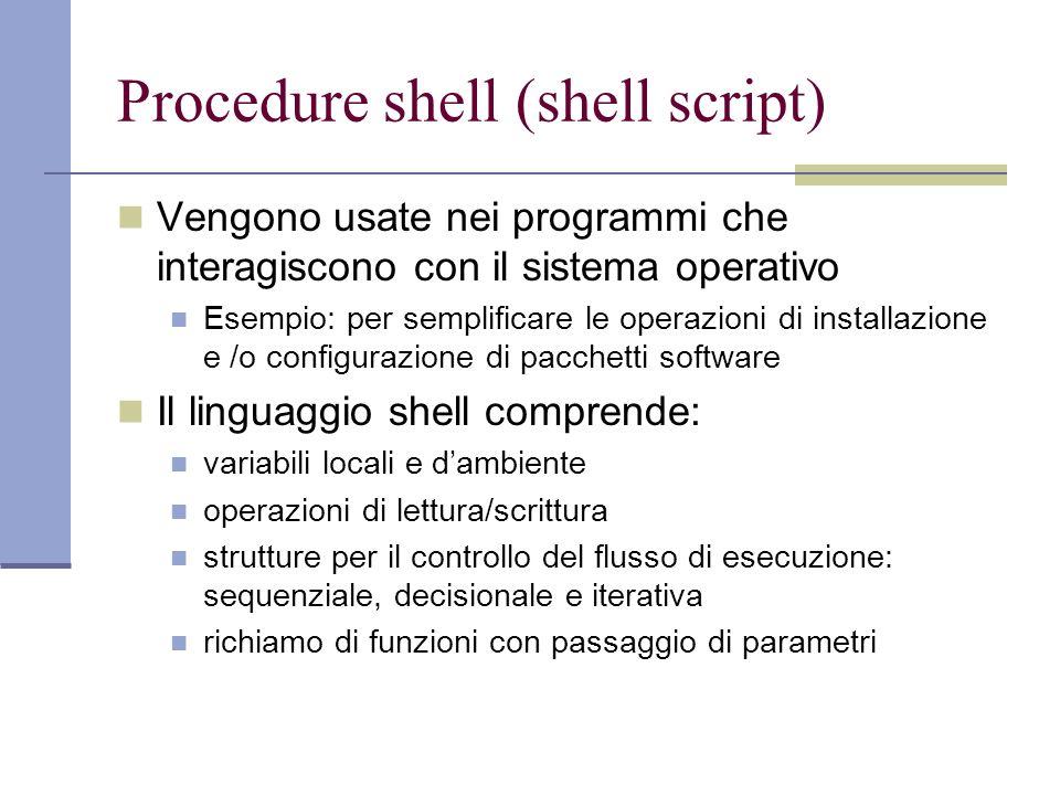 Procedure shell (shell script) Vengono usate nei programmi che interagiscono con il sistema operativo Esempio: per semplificare le operazioni di insta