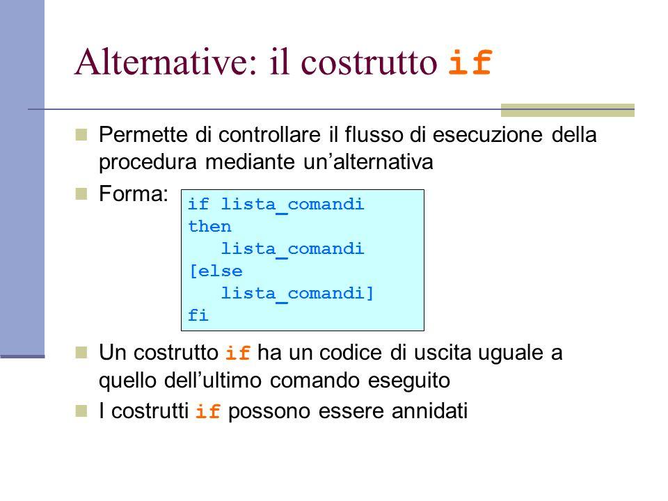 Alternative: il costrutto if Permette di controllare il flusso di esecuzione della procedura mediante unalternativa Forma: Un costrutto if ha un codic