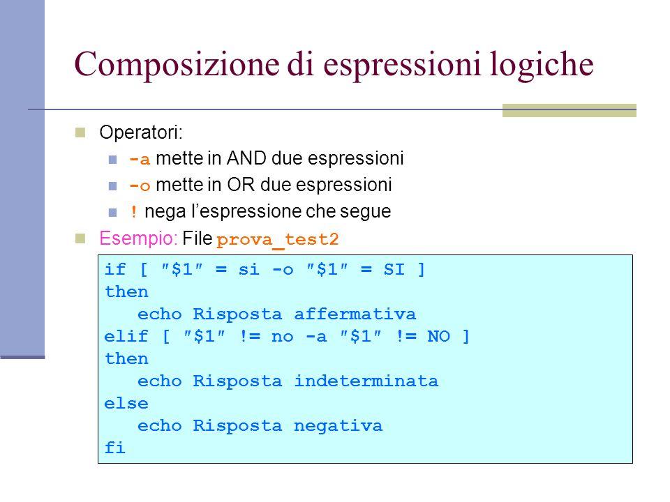 Composizione di espressioni logiche Operatori: -a mette in AND due espressioni -o mette in OR due espressioni ! nega lespressione che segue Esempio: F