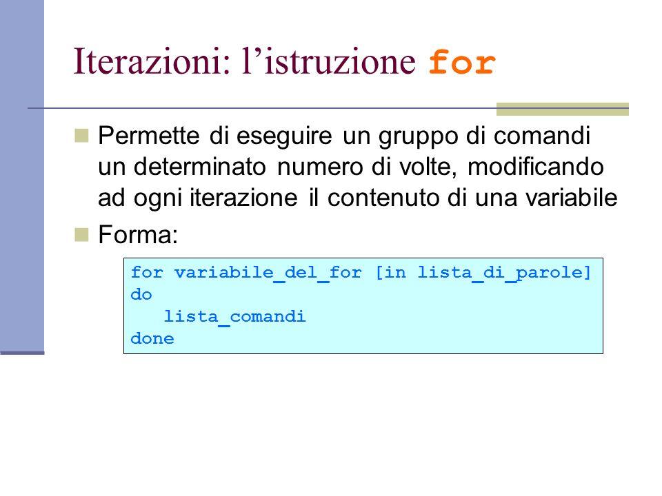 Iterazioni: listruzione for Permette di eseguire un gruppo di comandi un determinato numero di volte, modificando ad ogni iterazione il contenuto di u