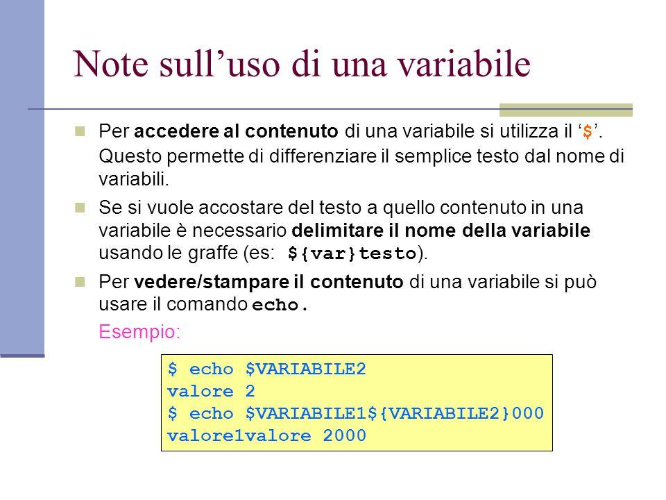 Note sulluso di una variabile Per accedere al contenuto di una variabile si utilizza il $. Questo permette di differenziare il semplice testo dal nome